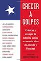 Libro CRECER A GOLPES: CRÓNICAS Y ENSAYOS DE AMÉRICA LATINA A 40 AÑOS DE ALLENDE Y PINOCHET