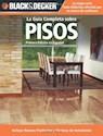 GUIA COMPLETA SOBRE PISOS (INCLUYE NUEVOS PRODUCTOS Y T  ECNICAS DE INSTALACION) (BLACK & DE