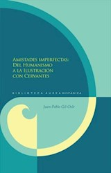 Libro Amistades imperfectas. Del Humanismo a la Ilustración con Cervantes.