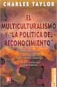 MULTICULTURALISMO Y LA POLITICA DEL RECONOCIMIENTO (COLECCION POPULAR) (BOLSILLO)