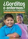 GORDITOS O ENFERMOS LA OBESIDAD EN NIÑOS Y ADOLESCENTES (COLECCION TEZONTLE) (RUSTICO)