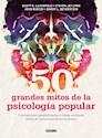 50 GRANDES MITOS DE LA PSICOLOGIA POPULAR CONFUSIONES G  ENERALIZADAS E IDEAS ERRONEAS SOBRE