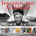 INVENTOS POR ACCIDENTE (CARTONE) (ILUSTRADO)