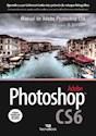 ADOBE PHOTOSHOP CS6 (MANUAL DE ADOBE PHOTOSHOP CS6 PASO  A PASO) (RUSTICO)
