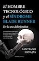 HOMBRE TECNOLOGICO Y EL SINDROME BLADE RUNNER EN LA ERA DEL BIOROBOT (COLECCION ENSAYO) (RUSTICA)