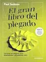 GRAN LIBRO DEL PLEGADO TECNICAS DE PLEGADO PARA DISEÑADORES Y ARQUITECTOS (VOLUMEN 2) (RUSTICO)