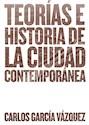 TEORIAS E HISTORIA DE LA CIUDAD CONTEMPORANEA (RUSTICA)