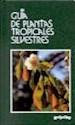 PLANTAS TROPICALES SILVESTRES (GUIAS DE LA NATURALEZA)  CARTONE)