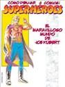 COMO DIBUJAR COMICS SUPERHEROES EL MARAVILLOSO MUNDO DE JOE KUBERT (RUSTICA)