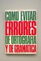 COMO EVITAR ERRORES DE ORTOGRAFIA Y DE GRAMATICA