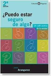 Libro ¿PUEDO ESTAR SEGURO DE ALGO? : UN CAFÉ ACERCA DE LA VERDAD