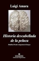 Libro HISTORIA DESCABELLADA DE LA PELUCA (COLECCION ARGUMENTOS) (FINALISTA PREMIO ANAGRAMA DE EN