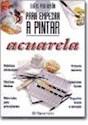 ACUARELA (GUIAS PARRAMON PARA EMPEZAR A PINTAR) (CARTONE)
