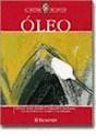 OLEO METODO PARA APRENDER DOMINAR Y DISFRUTAR LOS SECRETOS DEL OLEO (RINCON DEL PINTOR) (C