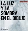 LUZ Y LA SOMBRA EN EL DIBUJO (ACADEMIA DE DIBUJO) (CARTONE)