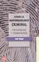 SOBRE LA RESPONSABILIDAD CRIMINAL PSICOANALISIS Y CRIMINOLOGIA (PSICOLOGIA PSIQUIATRIA Y PSICOANALIS