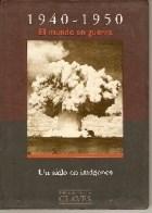 1940-1950 EL MUNDO EN GUERRA UN SIGLO EN IMAGENES (CLAVES)