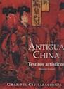 ANTIGUA CHINA UNA CULTURA MILENARIA (GRANDES CIVILIZACIONES) (CARTONE)