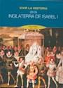 VIVIR LA HISTORIA DE LA INGLATERRA DE ISABEL I (INGLATERRA 1533-1603) (CARTONE)