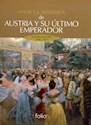 VIVIR LA HISTORIA DE AUSTRIA Y SU ULTIMO EMPERADOR (AUSTRIA-HUNGRIA 1848-1918) (CARTONE)
