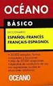 DICCIONARIO OCEANO BASICO (ESPAÑOL / FRANCES) (FRANCAIS / ESPAGNOL) (RUSTICA)