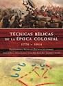 TECNICAS BELICAS DE LA EPOCA COLONIAL 1776-1914 EQUIPAMIENTO TECNICAS Y TACTICAS DE COMBATE