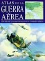 ATLAS DE LA GUERRA AEREA CON MAS DE 120 MAPAS DETALLADOS DE COMBATES AEREOS (CARTONE)