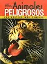 ATLAS DE LOS ANIMALES PELIGROSOS LAS BESTIAS MAS TEMIDAS (CARTONE) (ILUSTRADO)