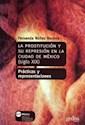 PROSTITUCION Y SU REPRESION EN LA CIUDAD DE MEXICO (SIG  LO XIX)