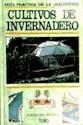 CULTIVOS DE INVERNADERO[GUIA PRACTICA DE LA JARDINERIA]