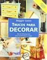 TRUCOS PARA DECORAR MAS DE 40 PROYECTOS PARA TRANSFORMAR SU HOGAR (CARTONE)