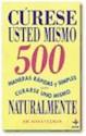 CURESE USTED MISMO 500 MANERAS RAPIDAS Y SIMPLES PARA