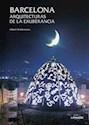 BARCELONA ARQUITECTURAS DE LA EXUBERANCIA (CARTONE)