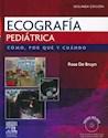 ECOGRAFIA PEDIATRICA COMO POR QUE Y CUANDO (INCLUYE DVD-ROM) (2 EDICION) (CARTONE)