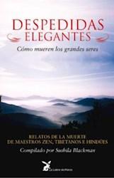 Libro DESPEDIDAS ELEGANTES: COMO MUEREN LOS GRANDES SERES