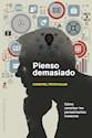PIENSO DEMASIADO CURSO DE MECANICA Y PILOTAJE PARA CEREBROS SUPEREFICIENTES (PSICOLOGIA) (RUSTICA)