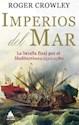 IMPERIOS DEL MAR LA BATALLA FINAL POR EL MEDITERRANEO 1  521-1580 (2 EDICION) (CARTONE)