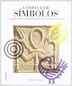 COMO LEER SIMBOLOS UNA GUIA SOBRE EL SIGNIFICADO DE LOS  SIMBOLOS EN EL ARTE (RUSTICA)