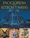 ENCICLOPEDIA DE LOS AZTECAS Y MAYAS LA HISTORIA MITOS Y  CULTURA DE LOS NATIVOS DE MEXICO Y