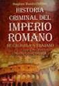 HISTORIA CRIMINAL DEL IMPERIO ROMANO DE CALIGULA A TRAJ  ANO LA CRONICA FASCINANTE DE UNA EP