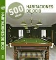 HABITACIONES DE OCIO (500 IDEAS) (RUSTICA)