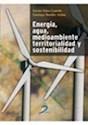 ENERGIA AGUA MEDIOAMBIENTE TERRITORIALIDAD Y SOSTENIBILIDAD (RUSTICA)