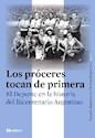 PROCERES TOCAN DE PRIMERA EL DEPORTE EN LA HISTORIA DEL  BICENTENARIO ARGENTINO