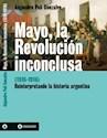 MAYO LA REVOLUCION INCONCLUSA (1516-1916) REINTERPRETAN  DO LA HISTORIA ARGENTINA