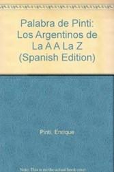 """Libro PALABRA DE PINTI:LOS ARGENTINOS DE LA """"A"""" A LA """"Z"""""""