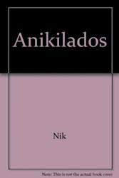 Libro ANIKILADOS. PARA QUE SE VAYAN HAY QUE RE-IRSE