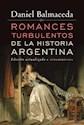 ROMANCES TURBULENTOS DE LA HISTORIA ARGENTINA (EDICION  ACTUALIZADA)