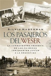 Libro PASAJEROS DEL WESER LA CONMOVEDORA TRAVESIA DE LOS PRIMEROS INMIGRANTES JUDIOS A LA ARGENT