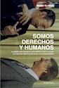 SOMOS DERECHOS Y HUMANOS LA BATALLA DE LA DICTADURA Y LOS MEDIOS CONTRA EL MUNDO (RUSTICO)