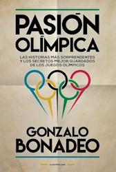 PASIÓN OLÍMPICA LAS HISTORIAS MÁS SORPRENDENTES Y LOS SECRETOS MEJOR GUARDADOS DE LOS (RUSTICO)